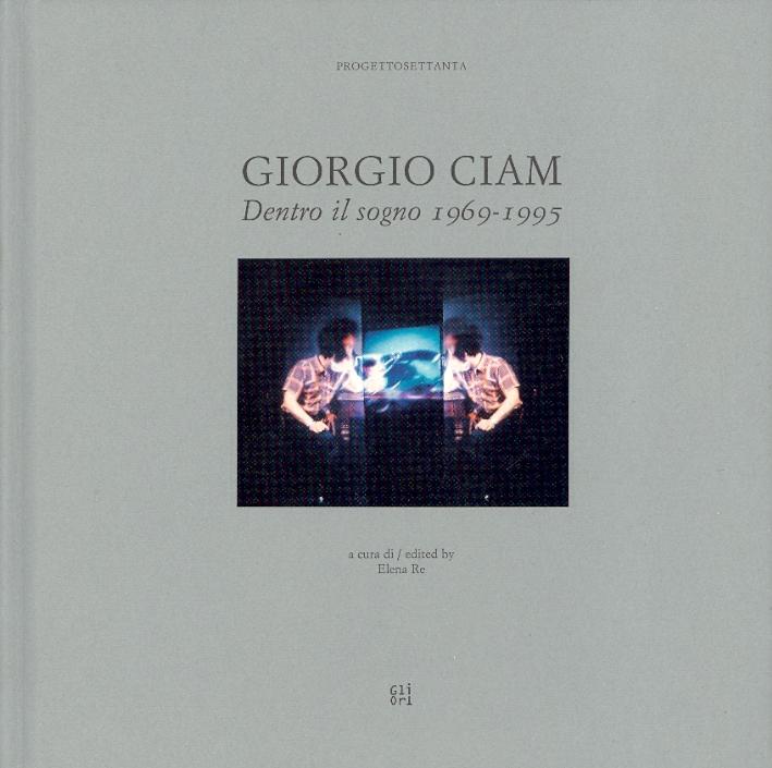Giorgio Ciam. Dentro il sogno 1969-1995. [Edizione italiana e inglese]