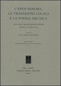 L'epos minore, le tradizioni locali e la poesia arcaica. Atti dell'Incontro di studio (Urbino, 7 giugno 2005)