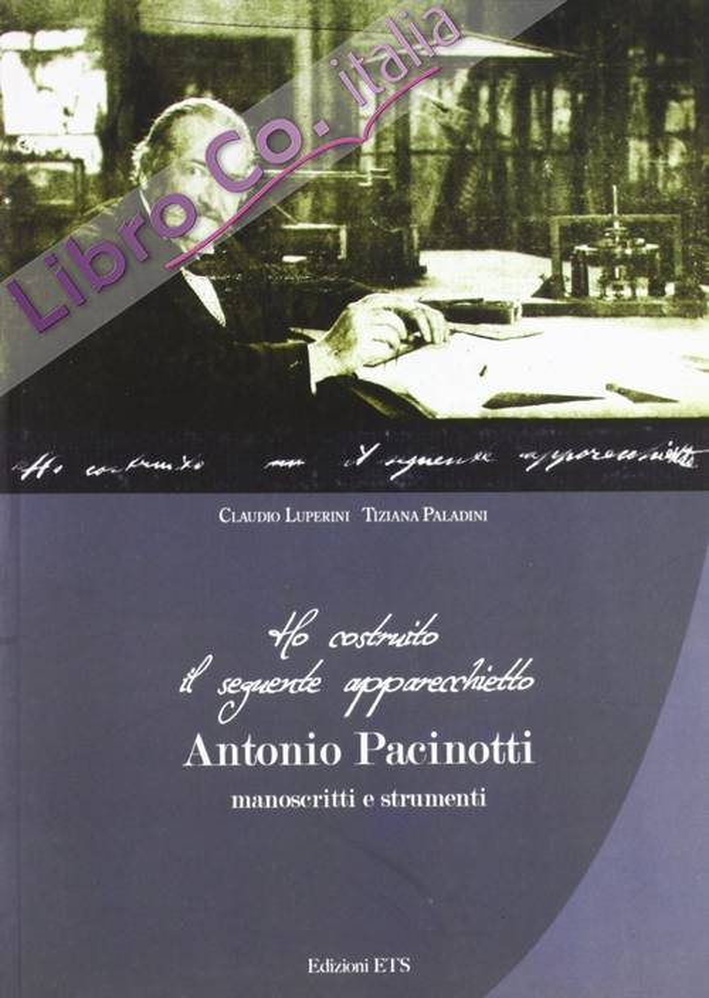 Ho Costruito il Seguente Apparecchietto. Antonio Pacinotti. Manoscritti e Strumenti