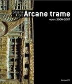 Silvana Fiore. Arcane trame. Opere 2006-2007. Ediz. illustrata