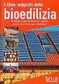 Il libro completo della bioedilizia. (Nozioni di base. Materiali e impianti. Costruire e ristrutturare. Rifiniture)