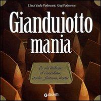 Gianduiotto mania. La via italiana al cioccolato: storia, fortuna, ricette