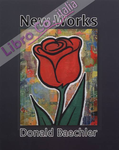 New Works. Donald Baechler. [Edizione italiana e inglese]