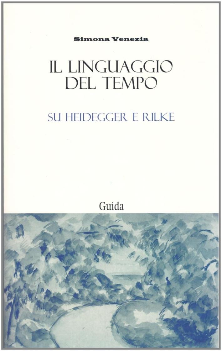Il linguaggio del tempo. Su Heidegger e Rilke