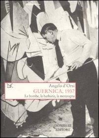 Guernica, 1937. Le bombe, la barbarie, la menzogna