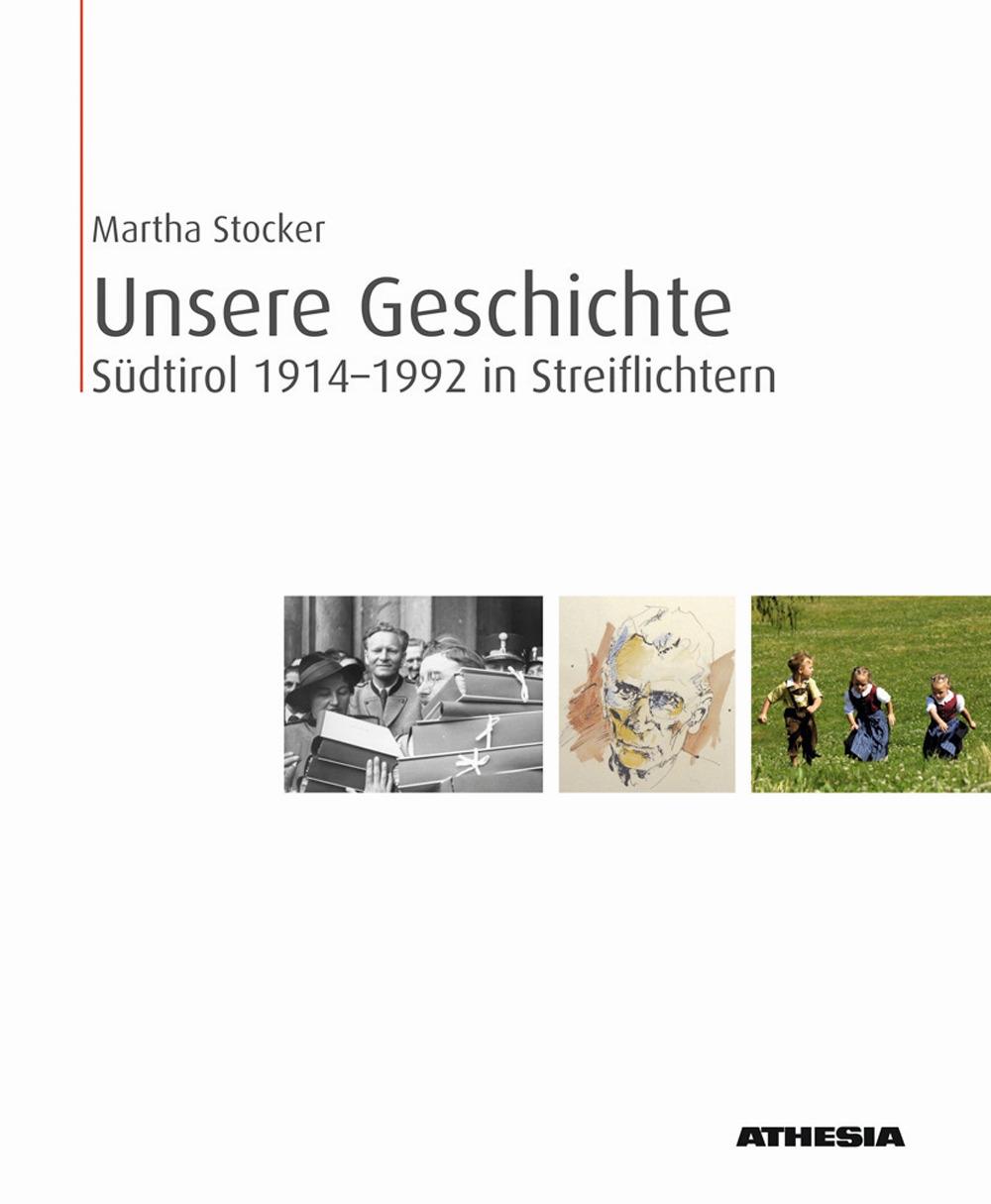 Unsere Geschichte. Südtirol 1914-1992 in Streiflichtern. Ediz. illustrata