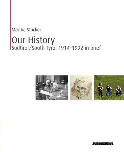 Our history. South Tyrol 1914-1992 in brief. Ediz. illustrata
