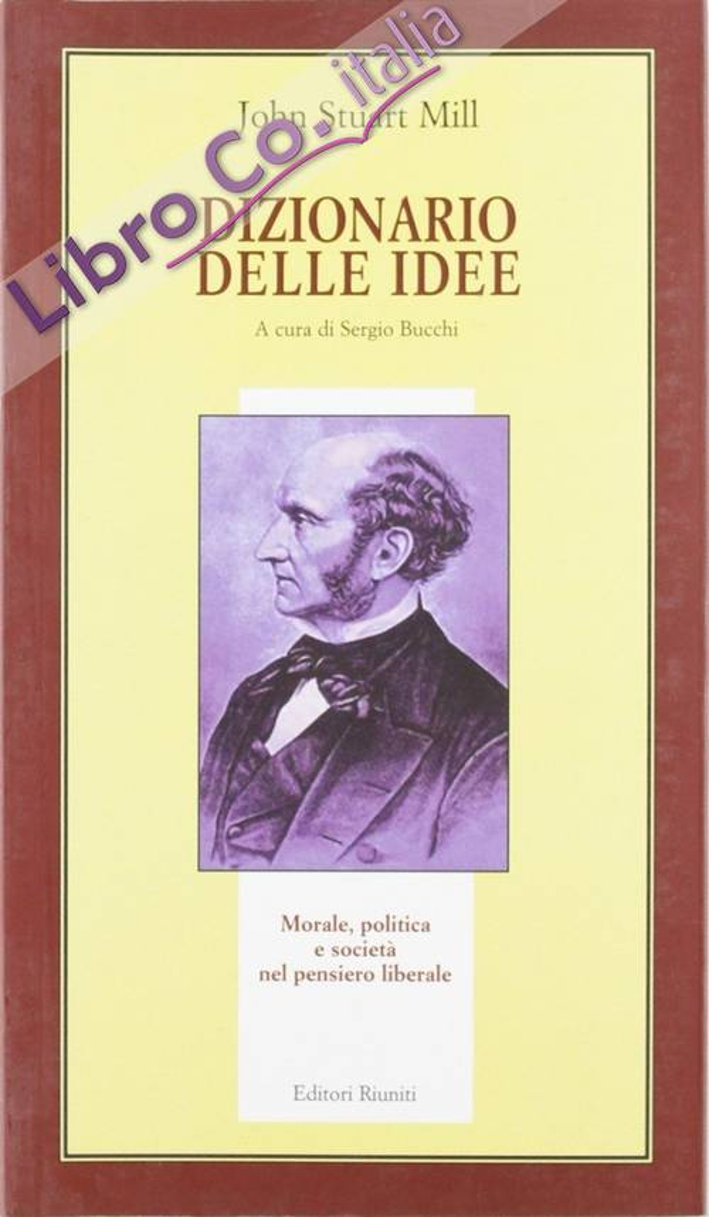 Dizionario delle idee. Morale, politica e società nel pensiero liberale