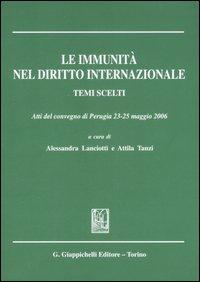 Le immunità nel diritto internazionale. Temi scelti. Atti del convegno (Perugia, 23-25 maggio 2006)