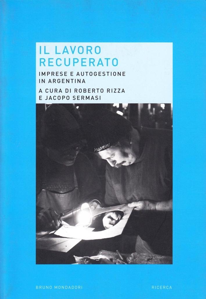 Il lavoro recuperato. Imprese e autogestione in Argentina.