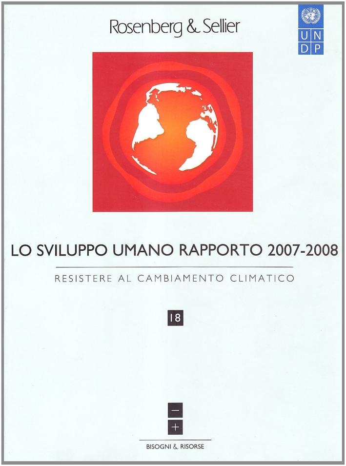 Lo sviluppo umano. Rapporto 2007-2008. Vol. 18: Resistere al cambiamento climatico..