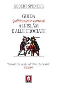 Guida (politicamente scorretta) all'Islam e alle crociate.