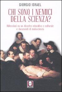 Chi sono i nemici della scienza? Riflessioni su un disastro educativo e culturale e documenti di malascienza.