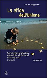 La sfida dell'Unione. Un'introduzione alla storia, all'economia e alle culture dell'Europa unita.