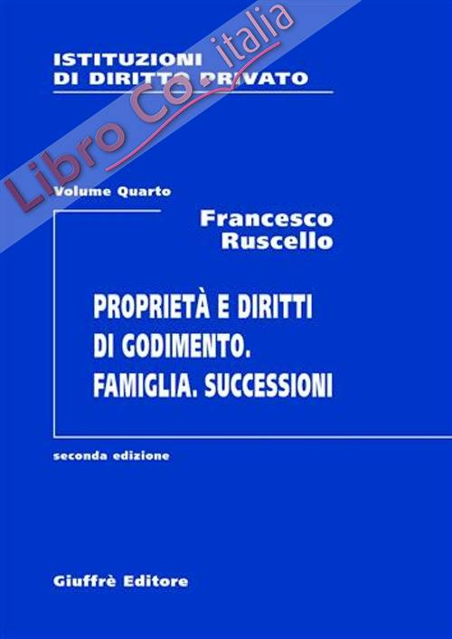 Istituzioni di diritto privato. Vol. 4: Proprietà e diritti di godimento. Famiglia. Successioni..