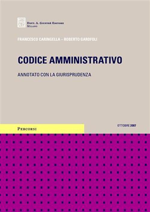 Codice amministrativo. Annotato con la giurisprudenza. Aggiornato a ottobre 2007.