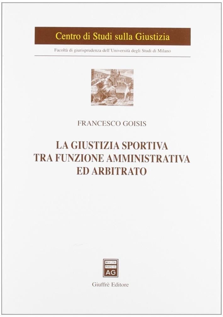 La giustizia sportiva tra funzione amministrativa ed arbitrato.