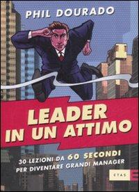 Leader in un attimo. Trenta lezioni da sessanta secondi per diventare grandi manager.