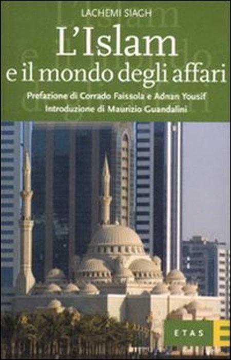 L'Islam e il mondo degli affari. Denaro, etica e gestione del business.