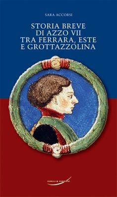 Storia breve di Azzo VII tra Ferrara, Este e Grottazzolina