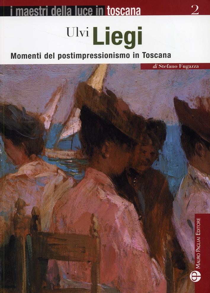 Ulvi Liegi. Momenti del Postimpressionismo in Toscana