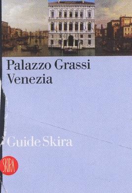 Palazzo Grassi. Venezia. [Edizione italiana e francese]