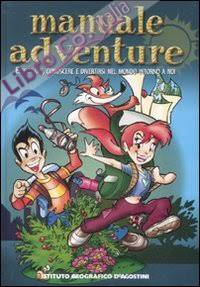 Manuale adventure. Esplorare, conoscere e divertirsi nel mondo intorno a noi. Ediz. illustrata