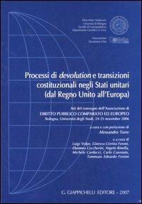 Processi di devolution e transizioni costituzionali negli Stati unitari (dal Regno Unito all'Europa). Atti del Convegno (Università di Bologna, 24-25 novembre 2006)