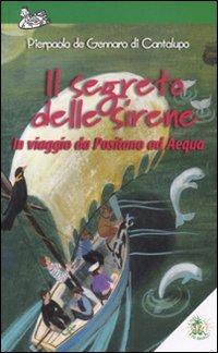 Il segreto delle sirene. In viaggio da Positano ad Aequa. Ediz. illustrata