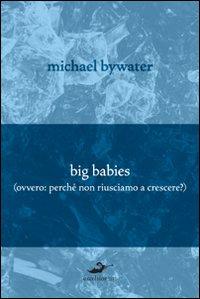 Big Babies (perché non riusciamo a crescere?)