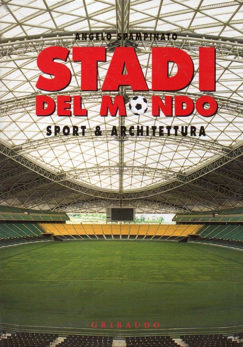 Stadi del mondo. Sport & architettura