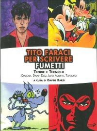 Tito Faraci per scrivere fumetti. Teorie e tecniche. Diabolik, Dylan Dog, Lupo Alberto, Topolino