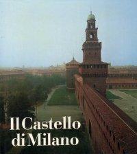 Il castello di Milano. Da fortezza a centro di cultura