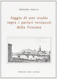 Saggio di uno Studio Sopra i Vernacoli delle Toscana