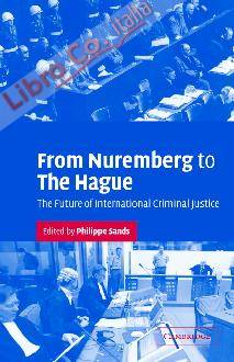 From Nuremberg to the Hague: The Future of International Criminal Justice
