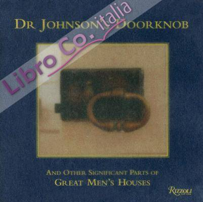 Dr. Johnson's Doorknob: And Other Significant Parts of Great Men's Houses.