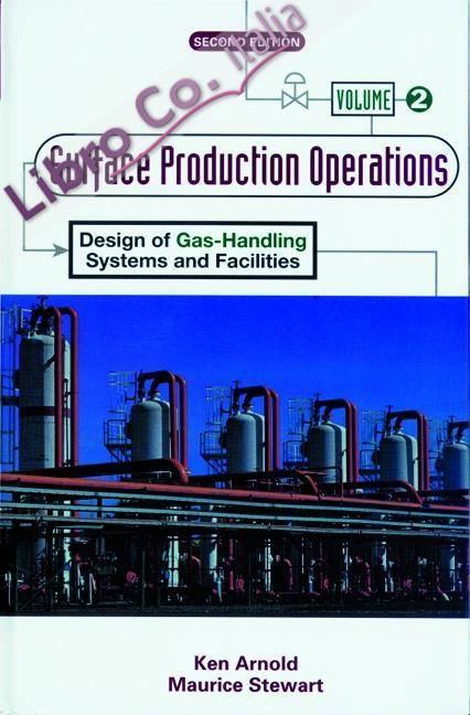 Surface Production Operations, Volume 2:: Design of Gas-Handling Systems and Facilities.