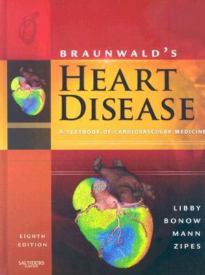 Braunwald's Heart Disease: A Textbook of Cardiovascular Medicine with CDROM.