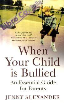 When Your Child Is Bullied: An Essential Guide for Parents