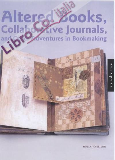 Altered Books, Collaborative Journals and Other Adventures in Bookmaking