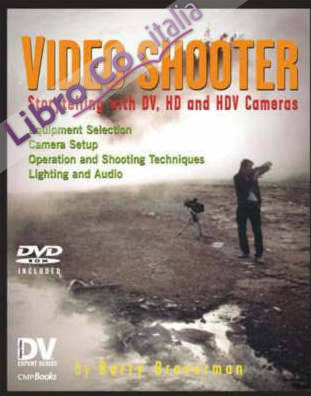 Video Shooter: Storytelling with DV, HD, and HDV Cameras with DVD