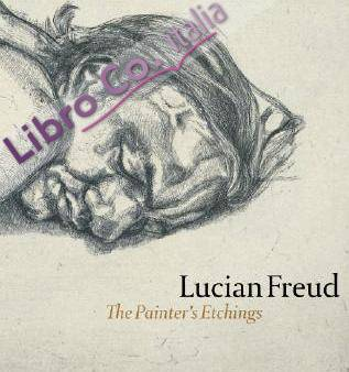 Lucian Freud. The Painter's Etchings.