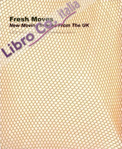 Fresh Moves. New Moving Images from the UK (includes DVD).