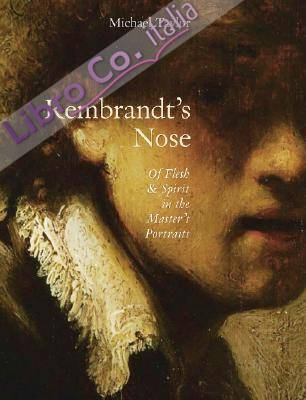 Rembrandt's Nose: Of Flesh and Spirit in the Master's Portraits.