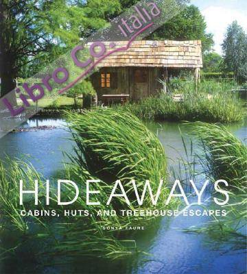 Hideaways: Cabins, Huts, and Tree House Escapes.