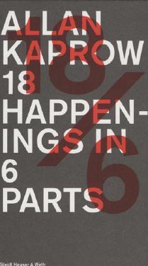 Allan Kaprow: 18 Happenings in 6 Parts.