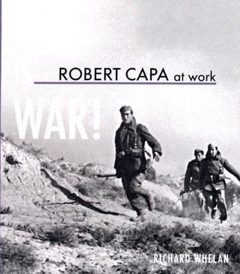 Robert Capa at Work: This Is War.