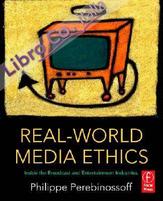 Real-World Media Ethics: Inside the Broadcast and Entertainment Industries.