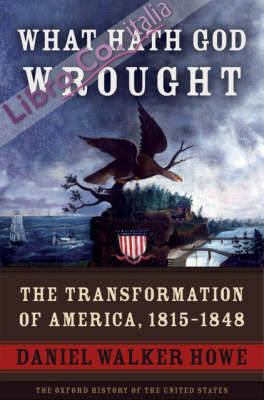What Hath God Wrought: The Transformation of America, 1815-1848.