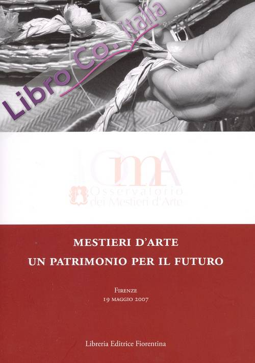 Mestieri d'arte: un patrimonio per il futuro. Proceedings of the International Conference on Artistic Trades. Artistic trades: a heritage for the future.